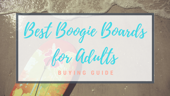 Best Boogie Boards for Adults