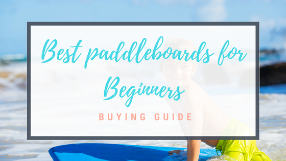 Best paddleboards for Beginners